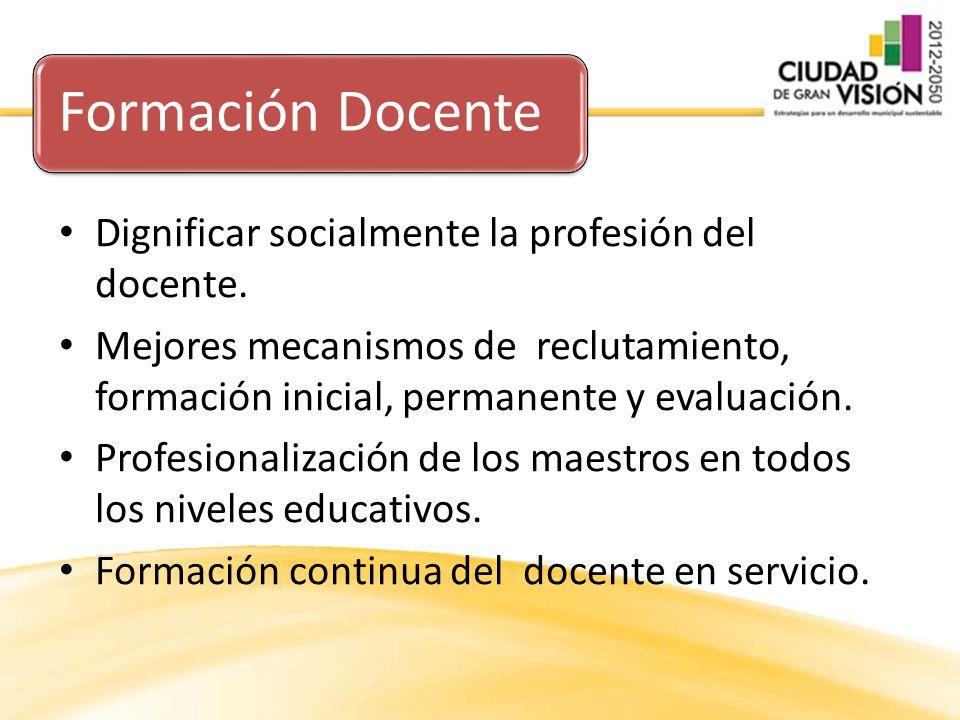 Formación Docente Dignificar socialmente la profesión del docente.