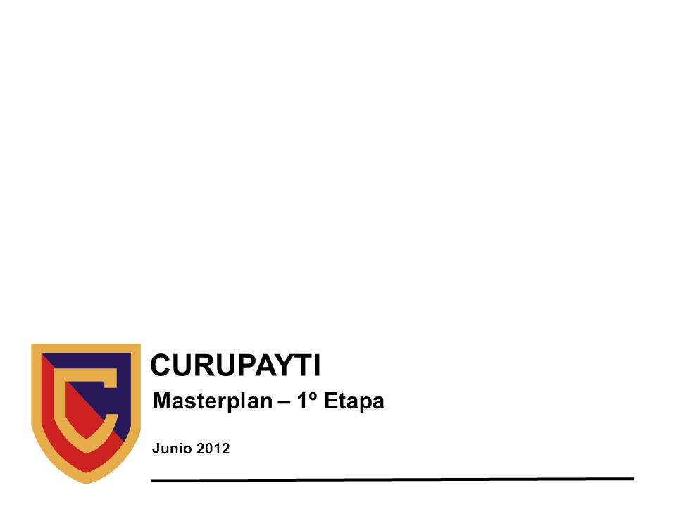 CURUPAYTI Masterplan – 1º Etapa Junio 2012