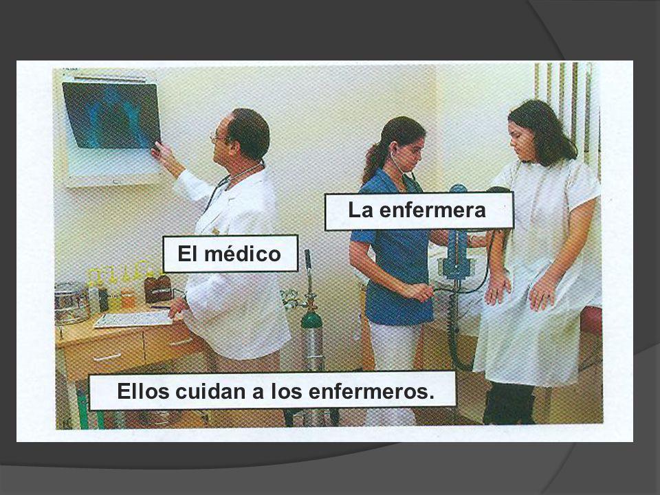 La enfermera El médico Ellos cuidan a los enfermeros.