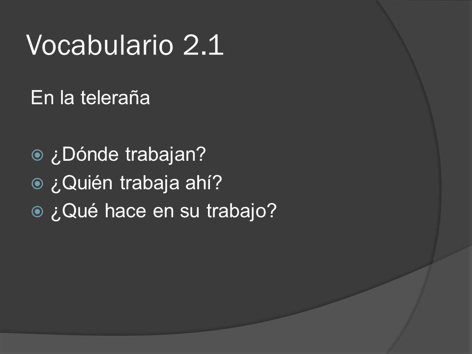 Vocabulario 2.1 En la teleraña ¿Dónde trabajan ¿Quién trabaja ahí