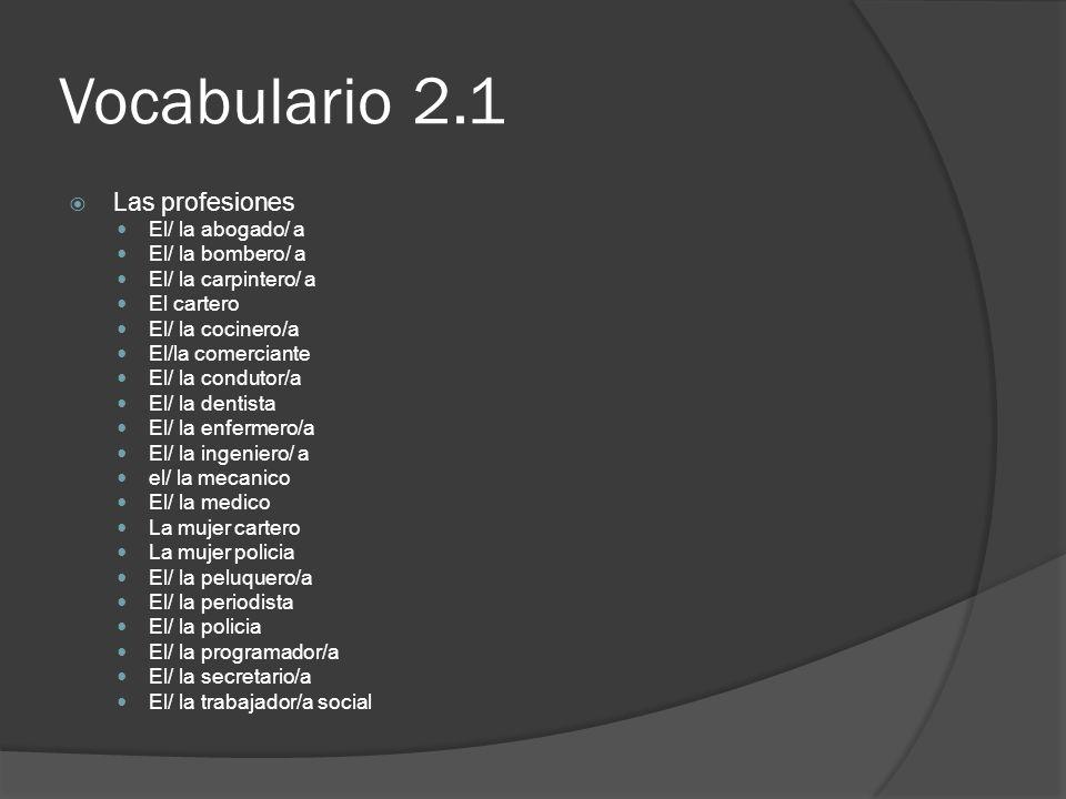 Vocabulario 2.1 Las profesiones El/ la abogado/ a El/ la bombero/ a
