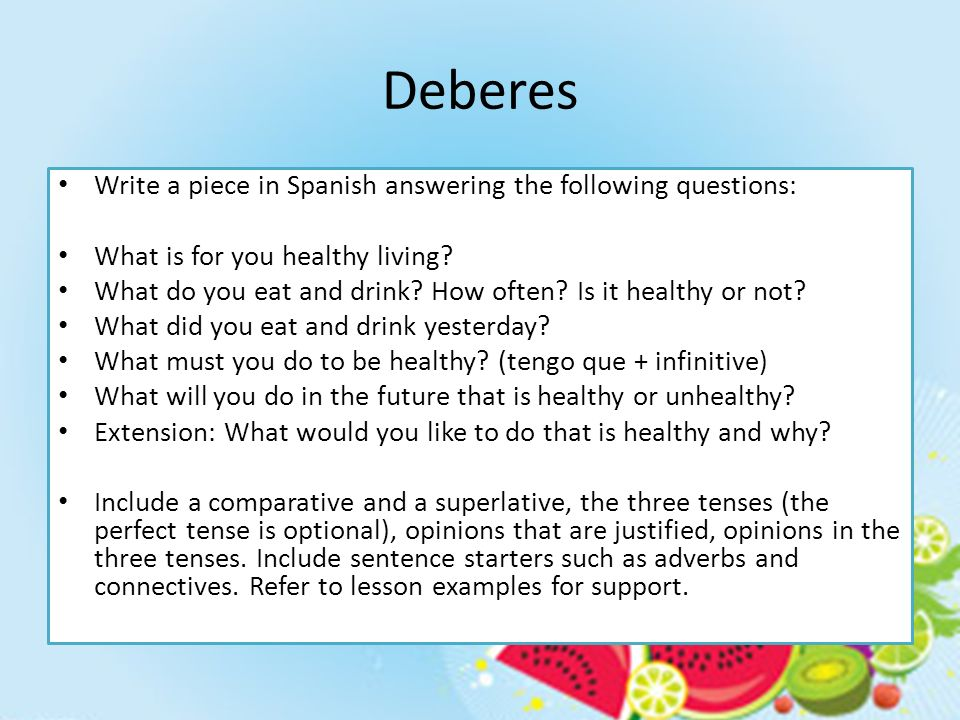 Deberes Write a piece in Spanish answering the following questions: