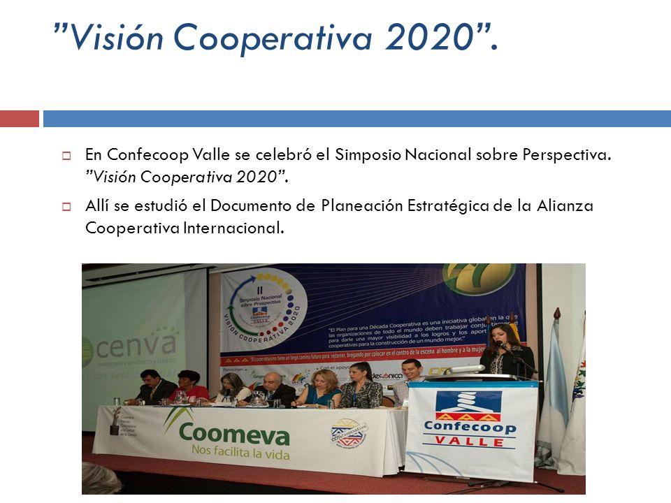 Visión Cooperativa 2020 . En Confecoop Valle se celebró el Simposio Nacional sobre Perspectiva. Visión Cooperativa 2020 .