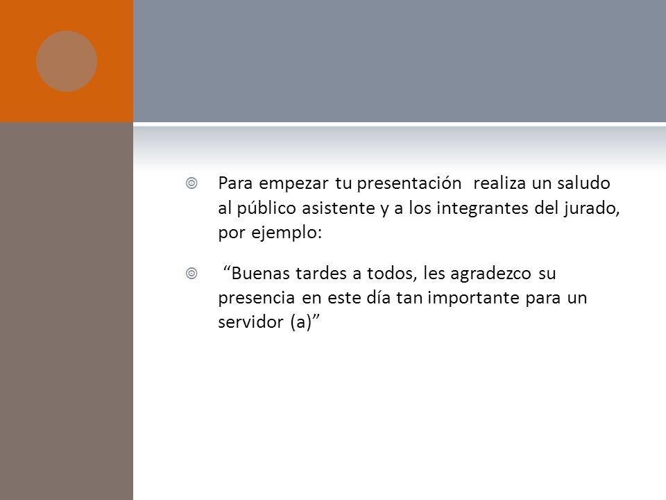 Para empezar tu presentación realiza un saludo al público asistente y a los integrantes del jurado, por ejemplo: