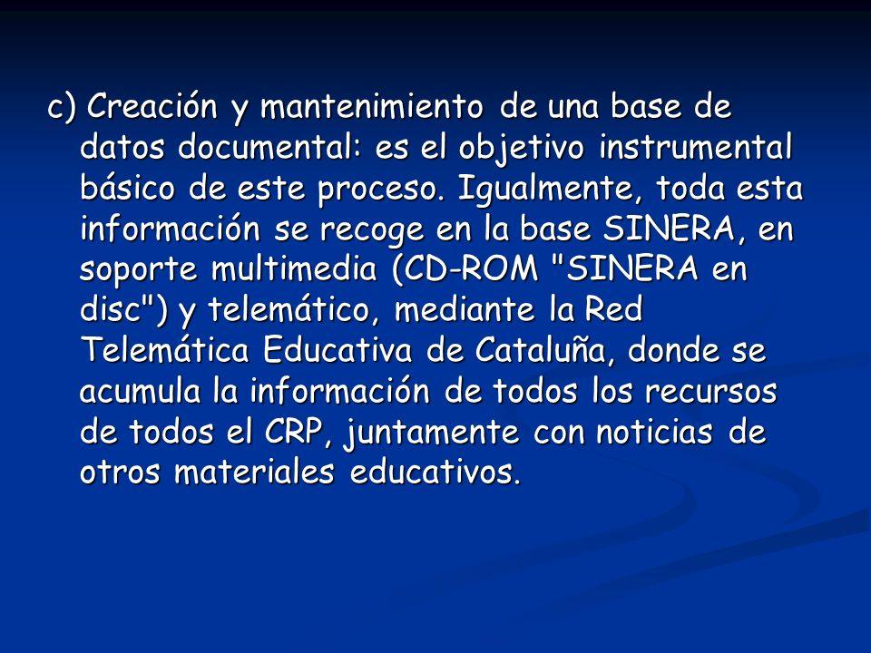 c) Creación y mantenimiento de una base de datos documental: es el objetivo instrumental básico de este proceso.