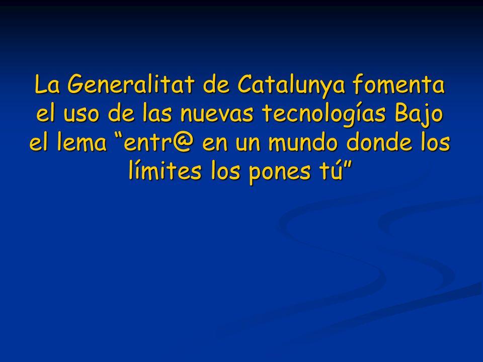 La Generalitat de Catalunya fomenta el uso de las nuevas tecnologías Bajo el lema entr@ en un mundo donde los límites los pones tú