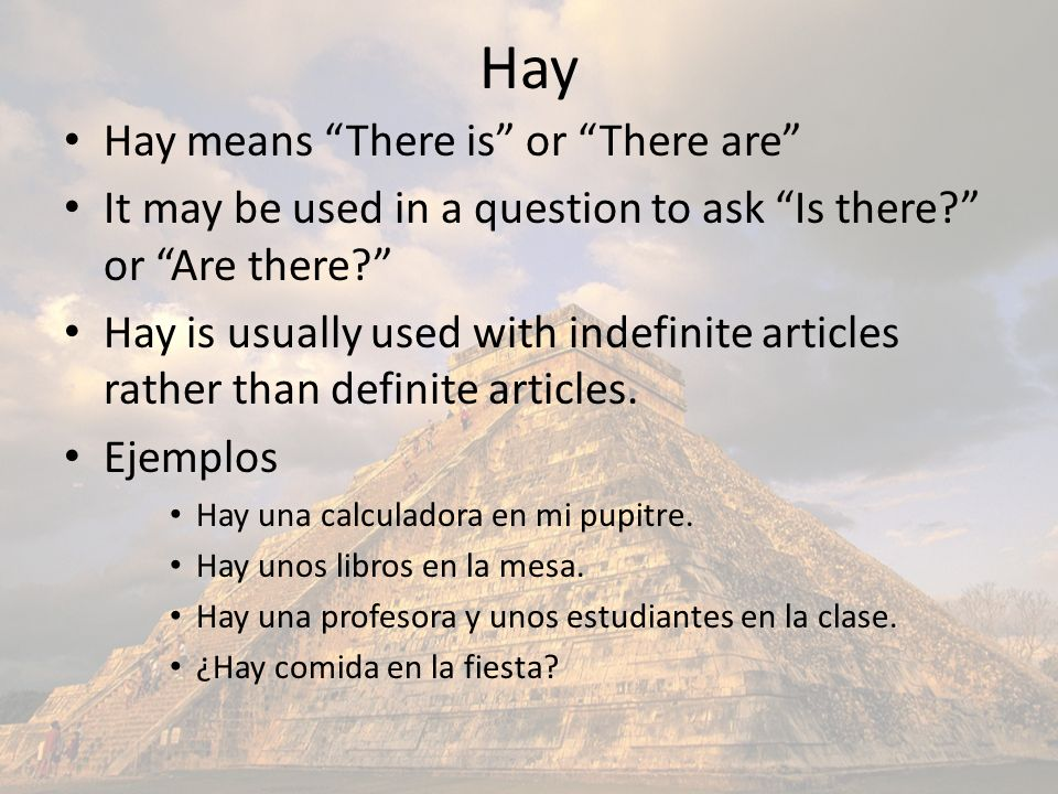 Hay Hay means There is or There are