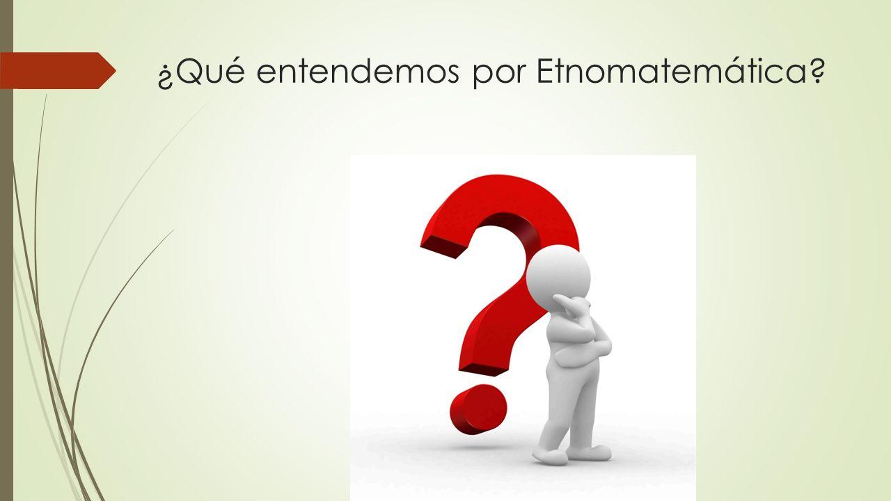 ¿Qué entendemos por Etnomatemática