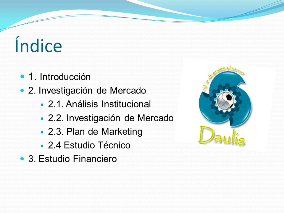 Índice 1. Introducción 2. Investigación de Mercado