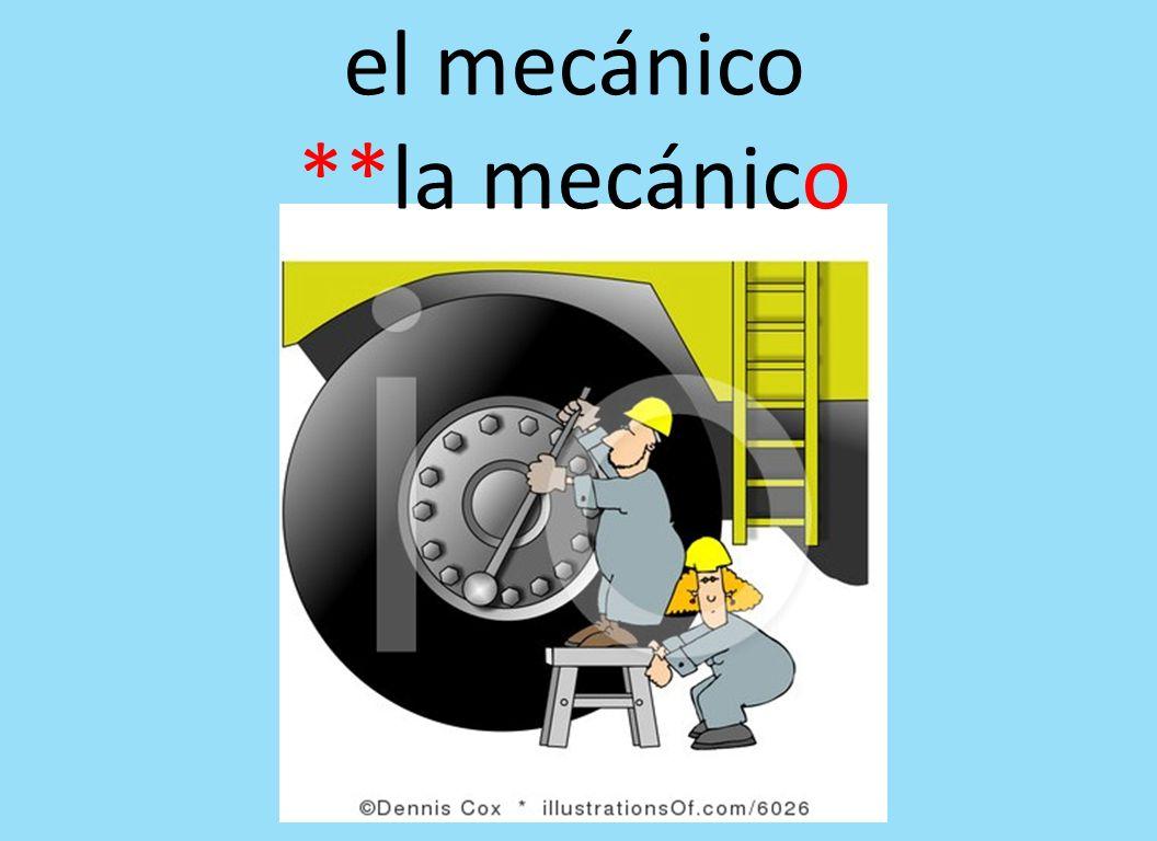 el mecánico **la mecánico