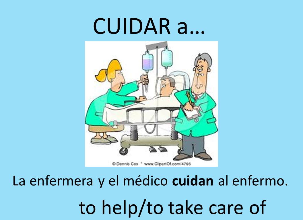 CUIDAR a… to help/to take care of