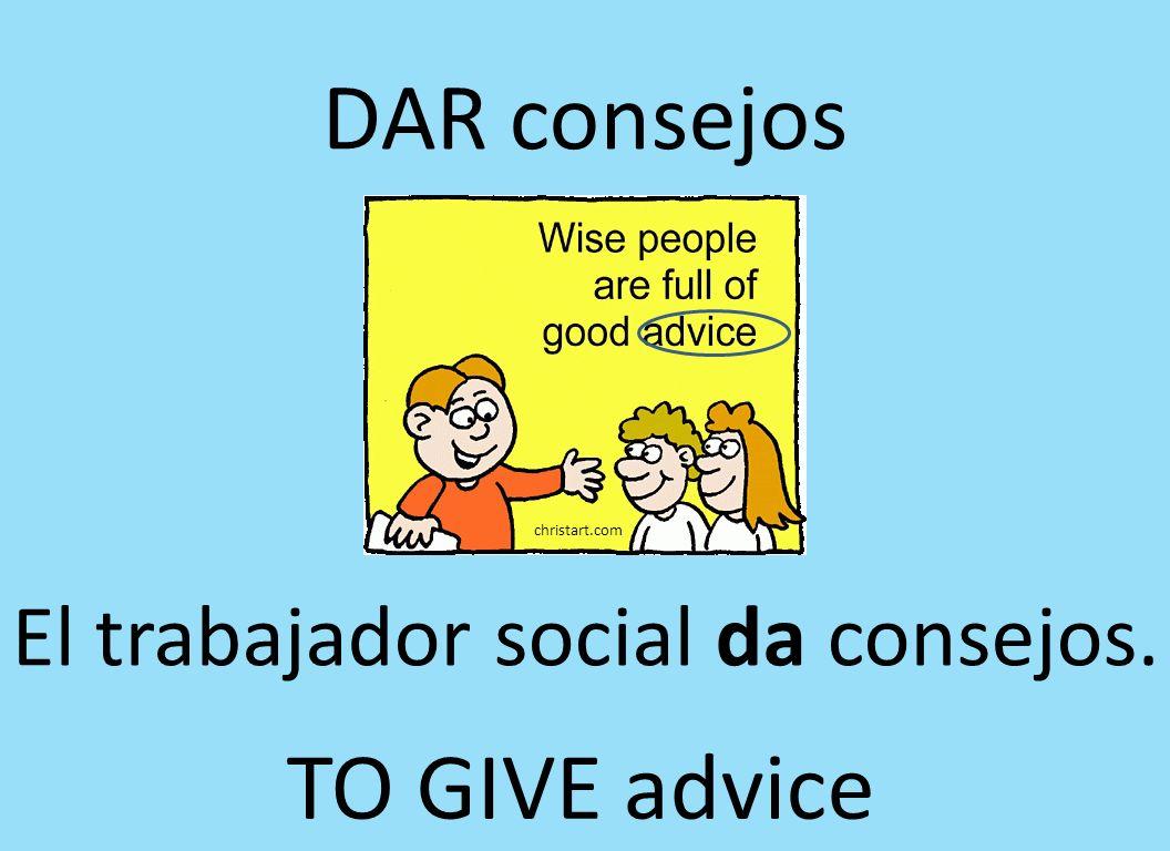 DAR consejos TO GIVE advice El trabajador social da consejos.
