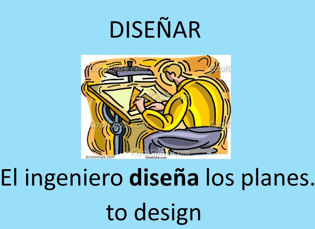 El ingeniero diseña los planes. to design