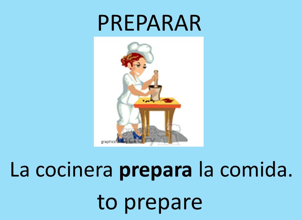 PREPARAR graphicsfactory.com La cocinera prepara la comida. to prepare