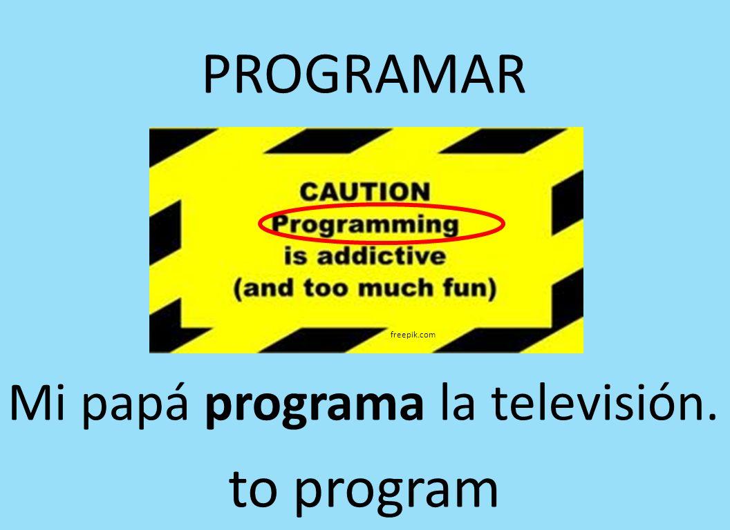 PROGRAMAR freepik.com Mi papá programa la televisión. to program