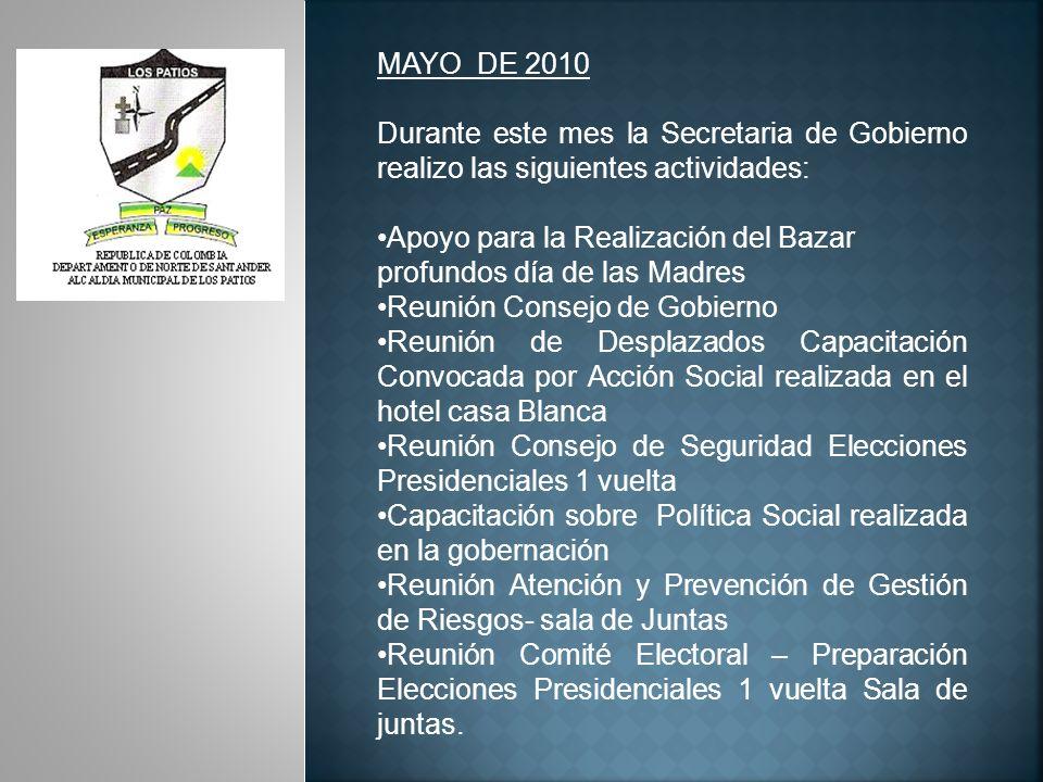 MAYO DE 2010 Durante este mes la Secretaria de Gobierno realizo las siguientes actividades: Apoyo para la Realización del Bazar.