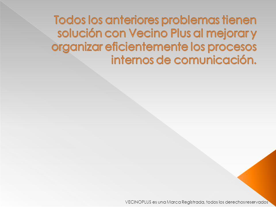 Todos los anteriores problemas tienen solución con Vecino Plus al mejorar y organizar eficientemente los procesos internos de comunicación.