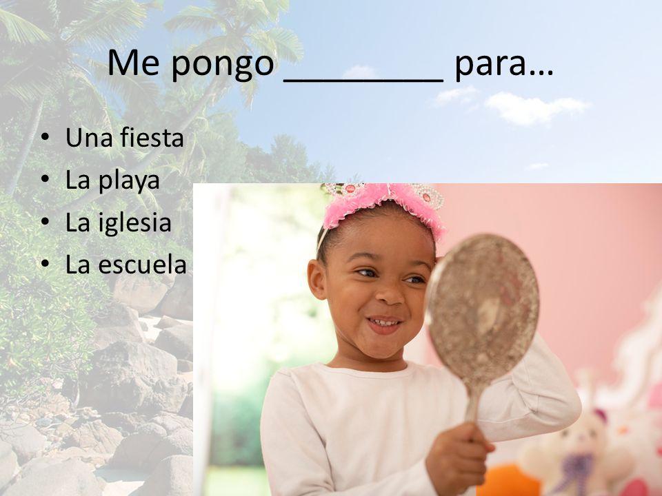 Me pongo ________ para…