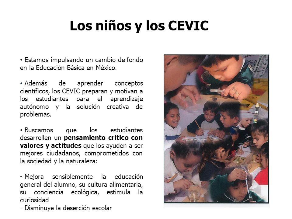 Los niños y los CEVIC Estamos impulsando un cambio de fondo en la Educación Básica en México.