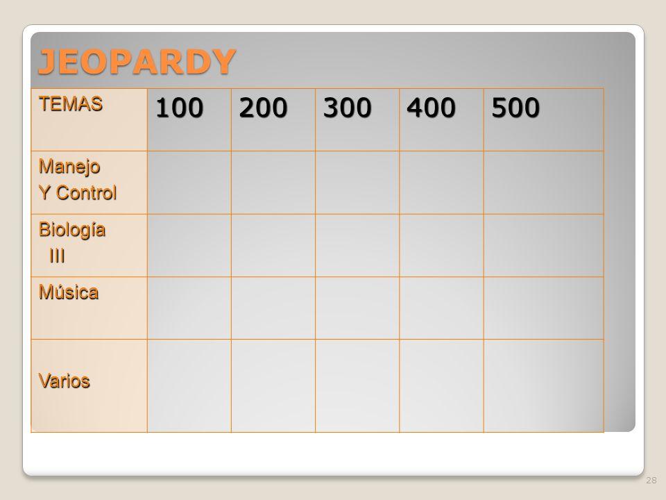 JEOPARDY 100 200 300 400 500 TEMAS Manejo Y Control Biología III