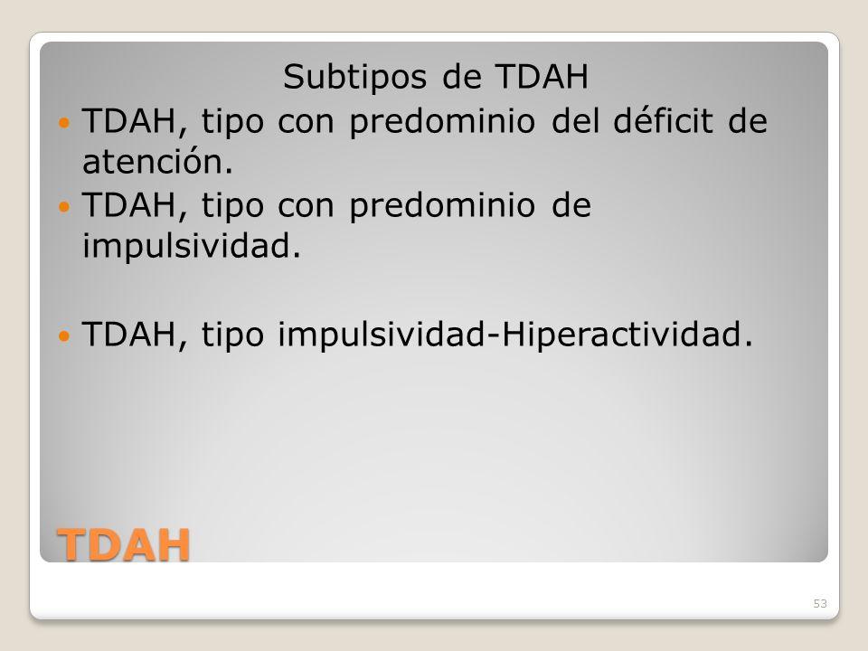 Subtipos de TDAH TDAH, tipo con predominio del déficit de atención. TDAH, tipo con predominio de impulsividad.