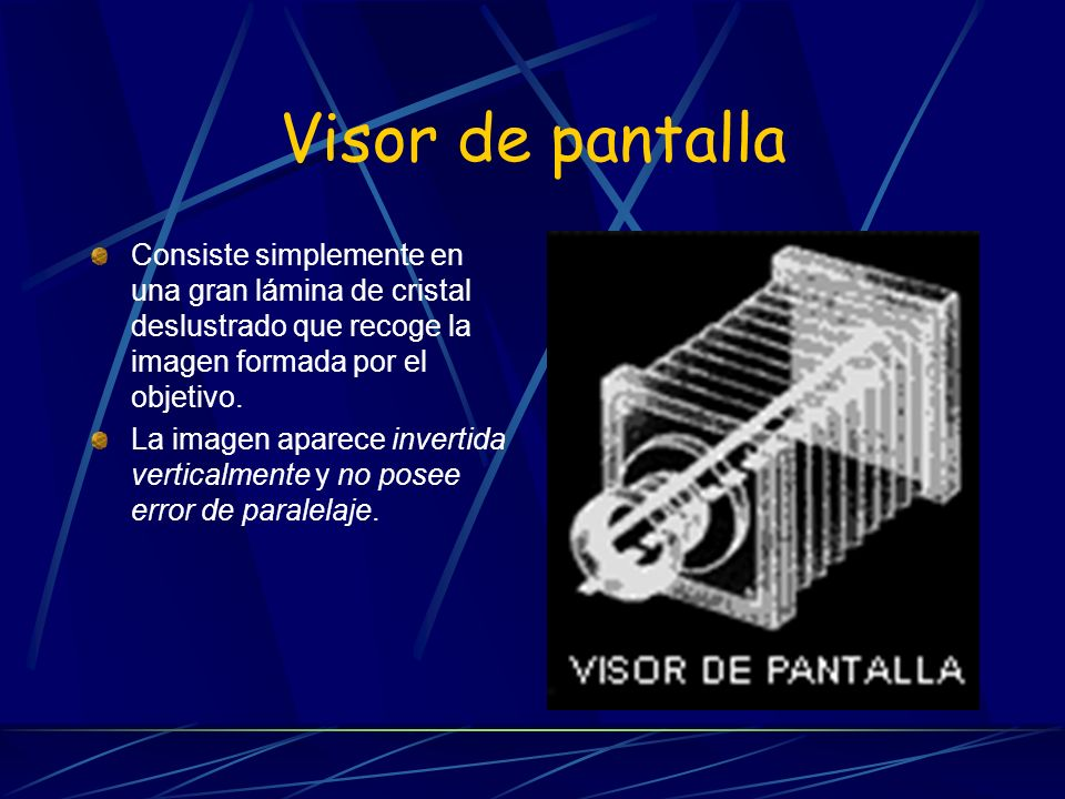 Visor de pantallaConsiste simplemente en una gran lámina de cristal deslustrado que recoge la imagen formada por el objetivo.