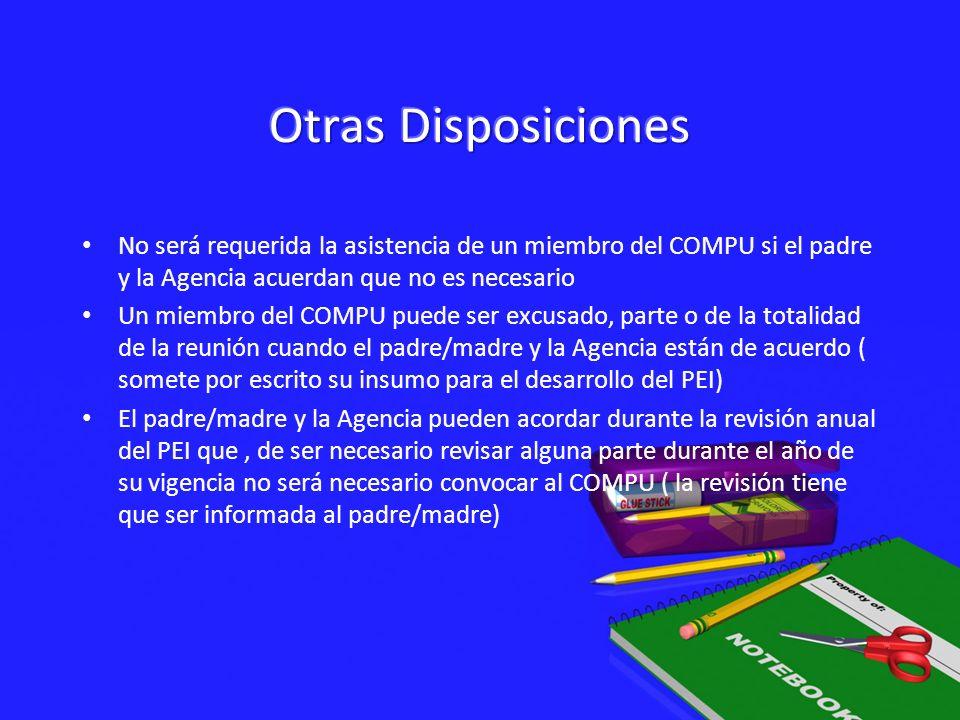Otras Disposiciones No será requerida la asistencia de un miembro del COMPU si el padre y la Agencia acuerdan que no es necesario.