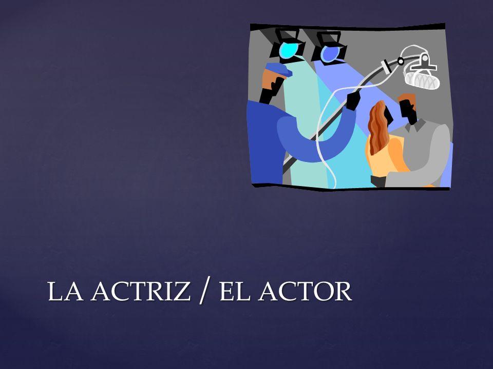 la actriz / el actor