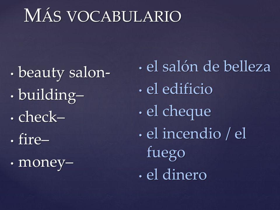 Más vocabulario beauty salon- el salón de belleza building–