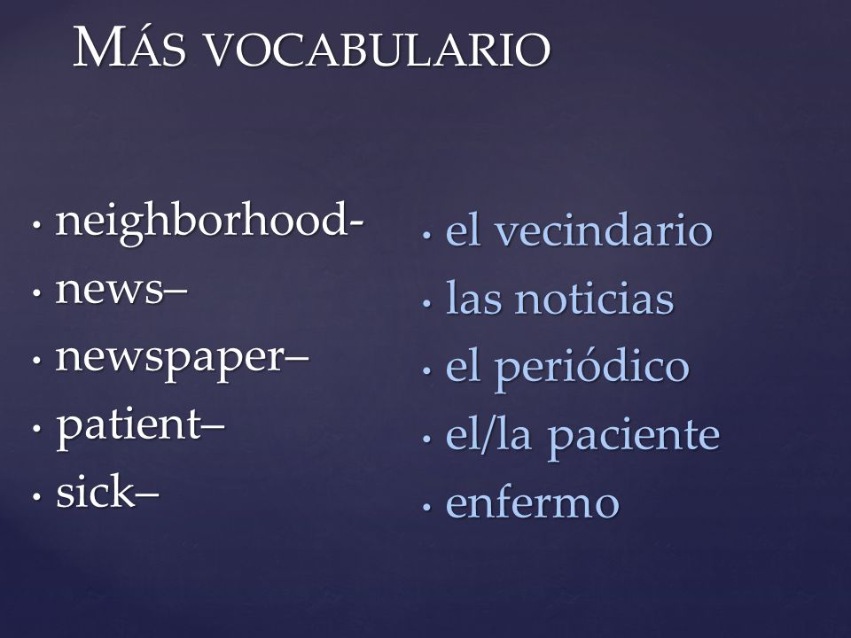 Más vocabulario neighborhood- el vecindario news– las noticias