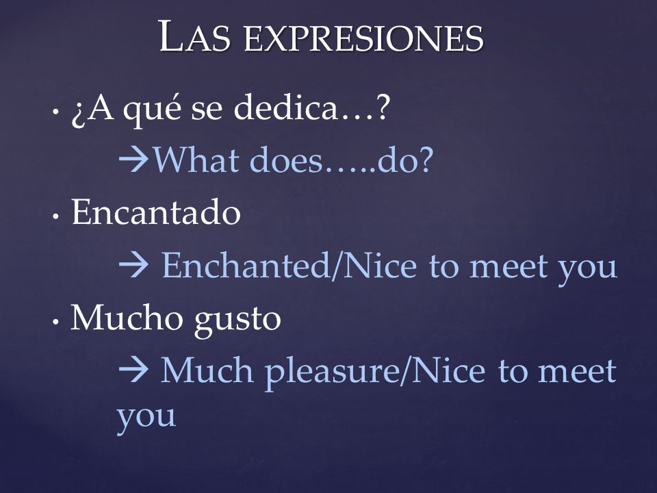 Las expresiones ¿A qué se dedica… What does…..do Encantado