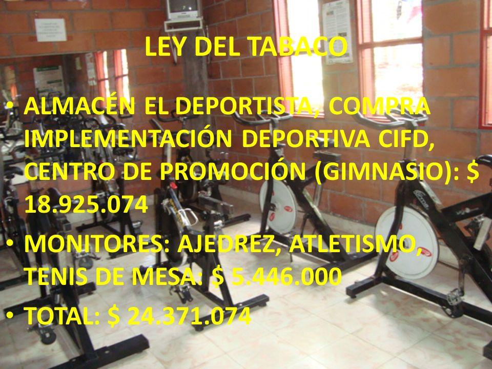 LEY DEL TABACO ALMACÉN EL DEPORTISTA, COMPRA IMPLEMENTACIÓN DEPORTIVA CIFD, CENTRO DE PROMOCIÓN (GIMNASIO): $ 18.925.074.