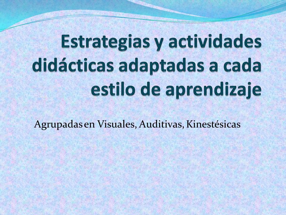Agrupadas en Visuales, Auditivas, Kinestésicas