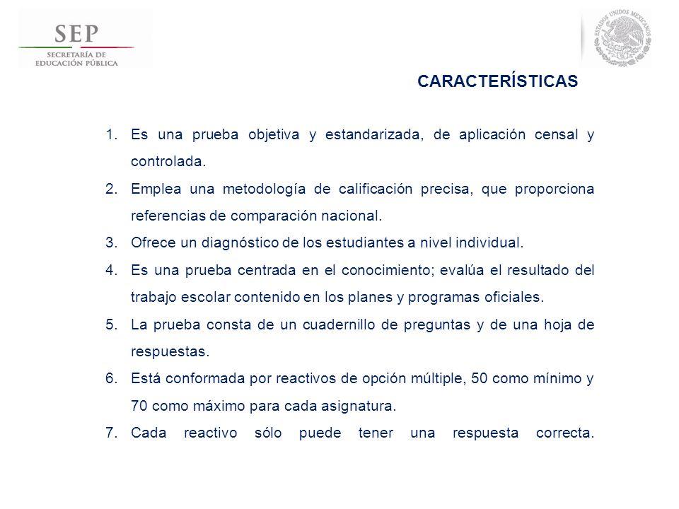 CARACTERÍSTICAS Es una prueba objetiva y estandarizada, de aplicación censal y controlada.