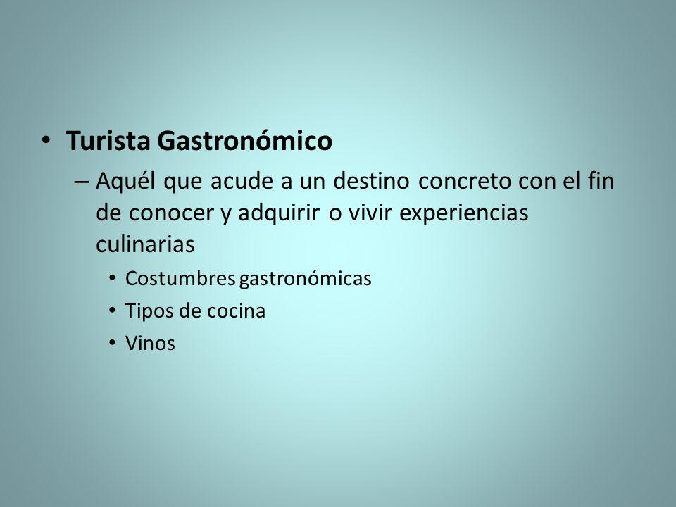 Turista Gastronómico Aquél que acude a un destino concreto con el fin de conocer y adquirir o vivir experiencias culinarias.