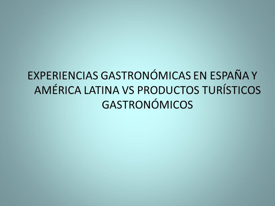 EXPERIENCIAS GASTRONÓMICAS EN ESPAÑA Y AMÉRICA LATINA VS PRODUCTOS TURÍSTICOS GASTRONÓMICOS
