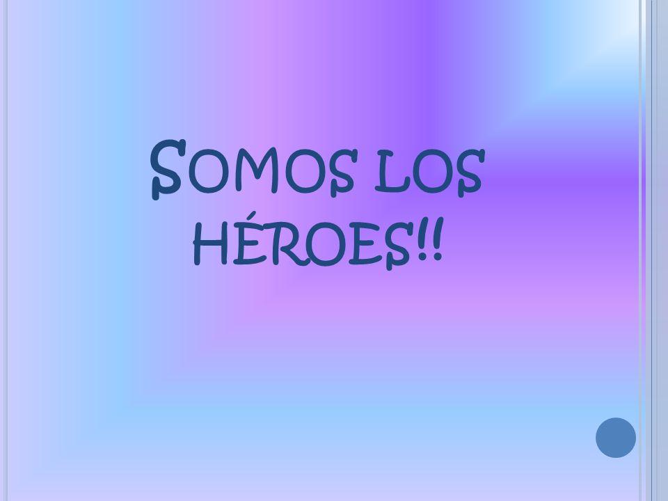 Somos los héroes!!
