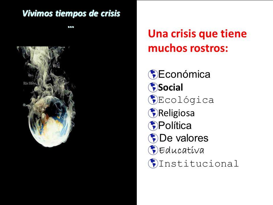 Vivimos tiempos de crisis …