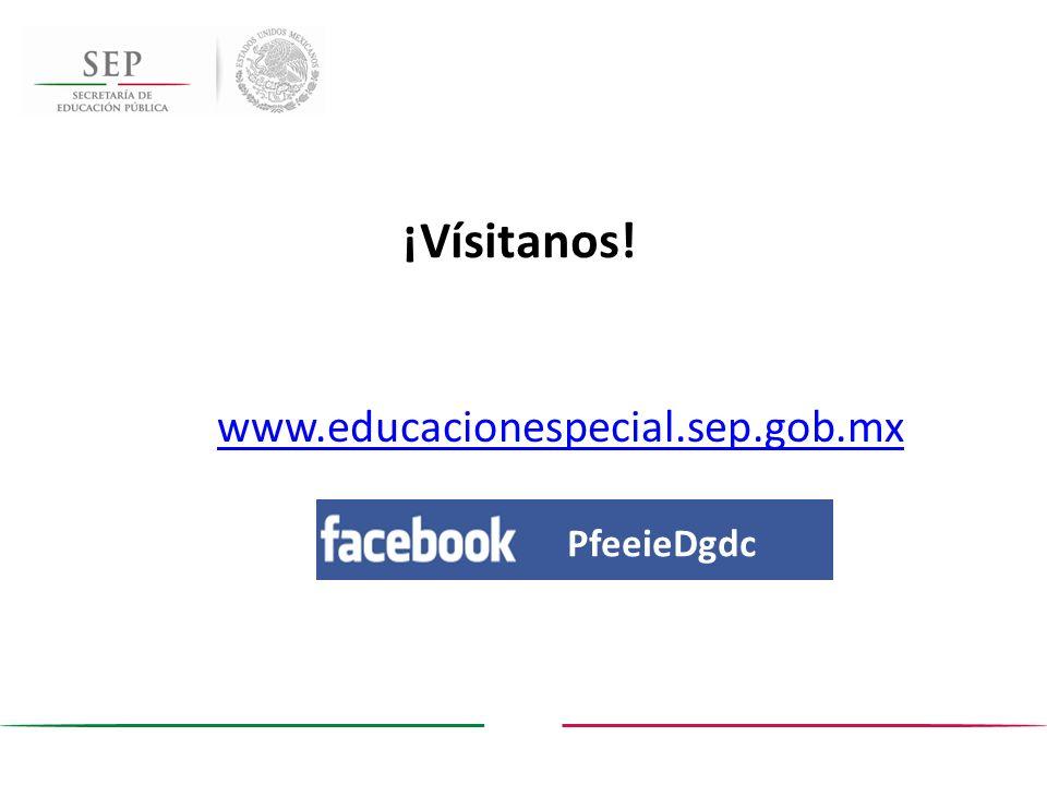 ¡Vísitanos! www.educacionespecial.sep.gob.mx PfeeieDgdc