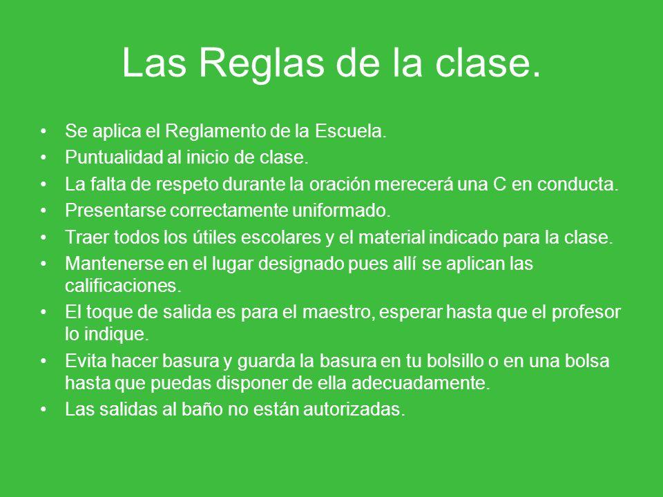 Las Reglas de la clase. Se aplica el Reglamento de la Escuela.