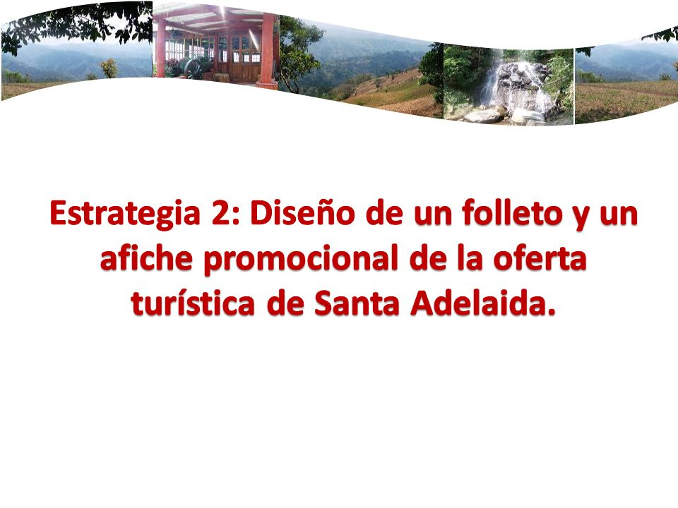 Estrategia 2: Diseño de un folleto y un afiche promocional de la oferta turística de Santa Adelaida.