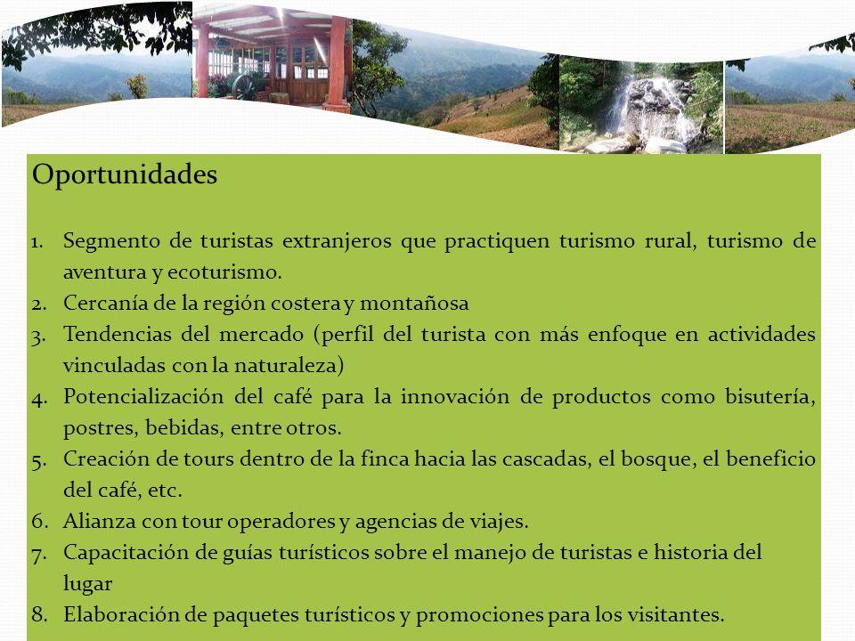 Oportunidades Segmento de turistas extranjeros que practiquen turismo rural, turismo de aventura y ecoturismo.