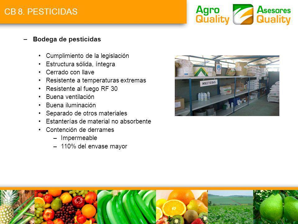 CB 8. PESTICIDAS Bodega de pesticidas Cumplimiento de la legislación