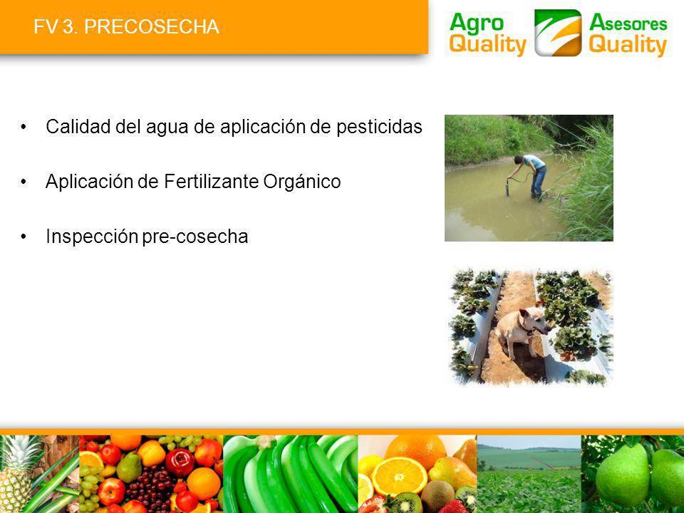 FV 3. PRECOSECHA Calidad del agua de aplicación de pesticidas. Aplicación de Fertilizante Orgánico.