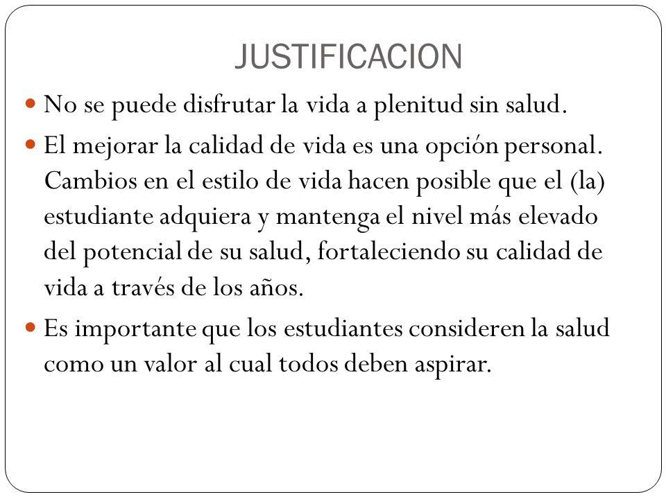 JUSTIFICACION No se puede disfrutar la vida a plenitud sin salud.