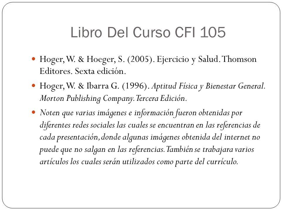 Libro Del Curso CFI 105 Hoger, W. & Hoeger, S. (2005). Ejercicio y Salud. Thomson Editores. Sexta edición.