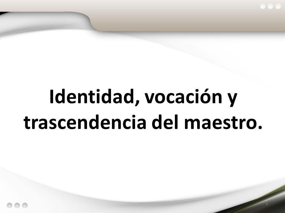 Identidad, vocación y trascendencia del maestro.