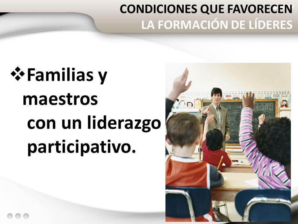 Familias y maestros con un liderazgo participativo.