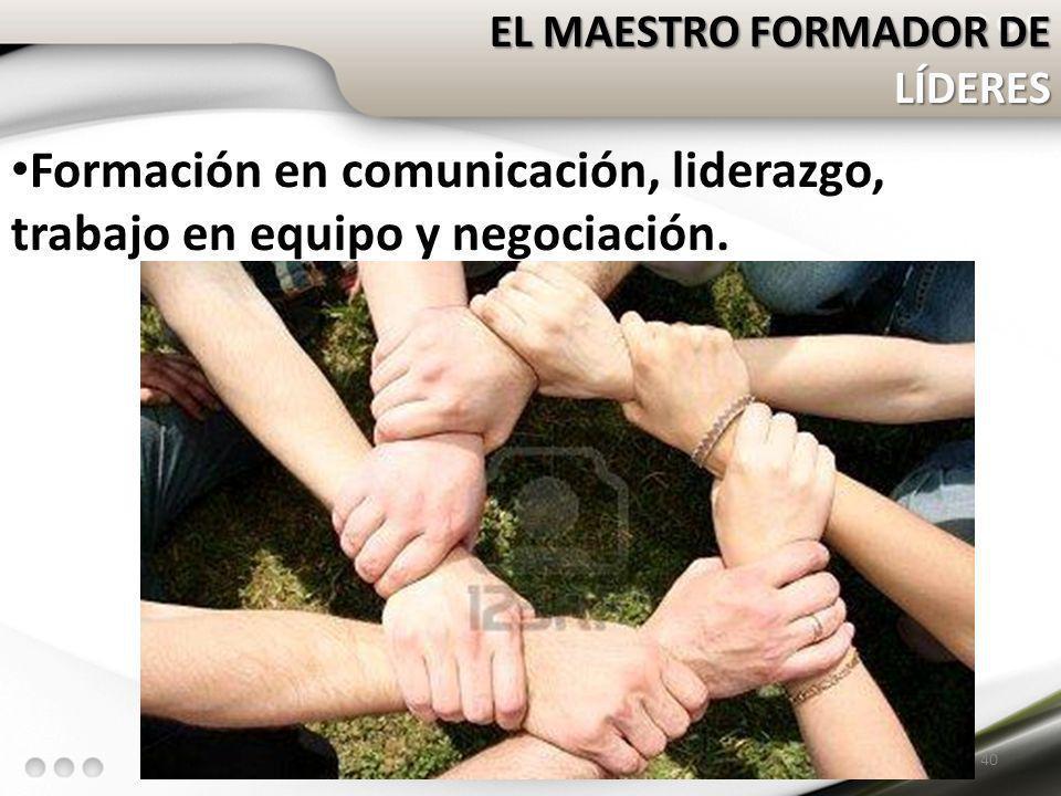 Formación en comunicación, liderazgo, trabajo en equipo y negociación.