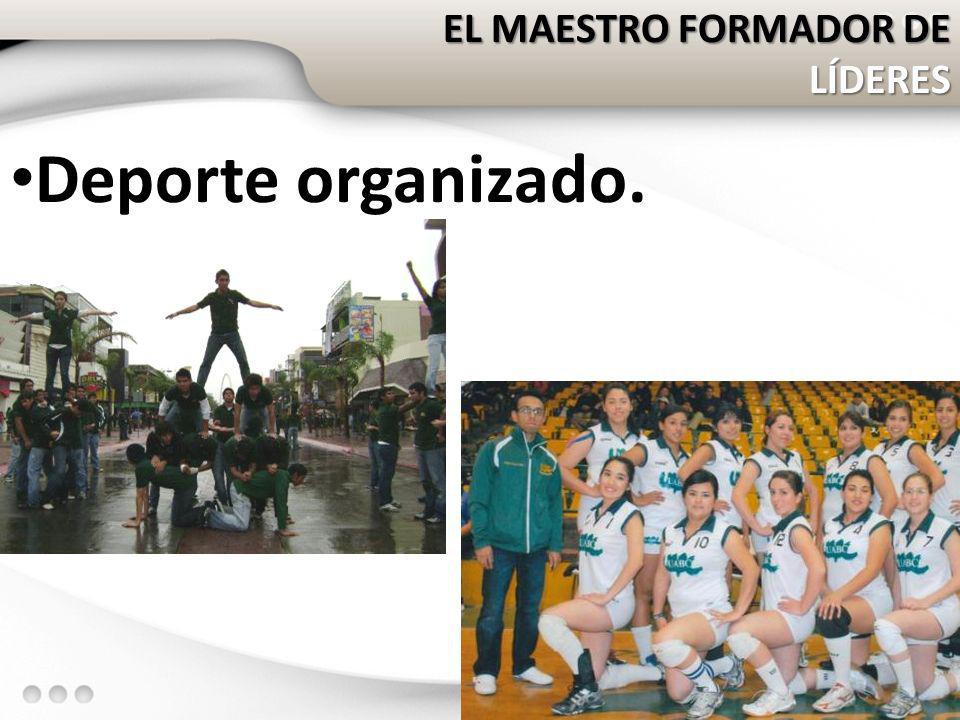 EL MAESTRO FORMADOR DE LÍDERES Deporte organizado.